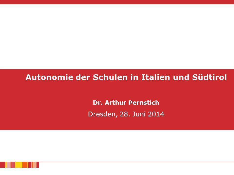 Autonomie der Schulen in Italien und Südtirol Dr. Arthur Pernstich Dresden, 28. Juni 2014