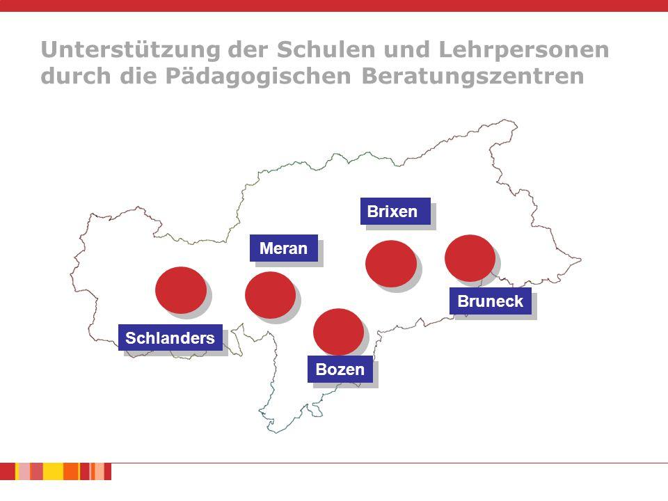 Unterstützung der Schulen und Lehrpersonen durch die Pädagogischen Beratungszentren Schlanders Meran Bozen Brixen Bruneck