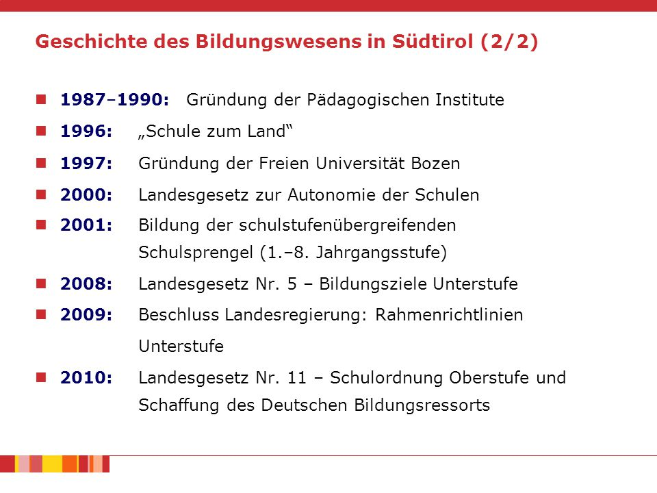 Südtirols Bildungswesen allgemein Rechtliche Eigenständigkeit der Südtiroler Schule: Grundlage: 2.