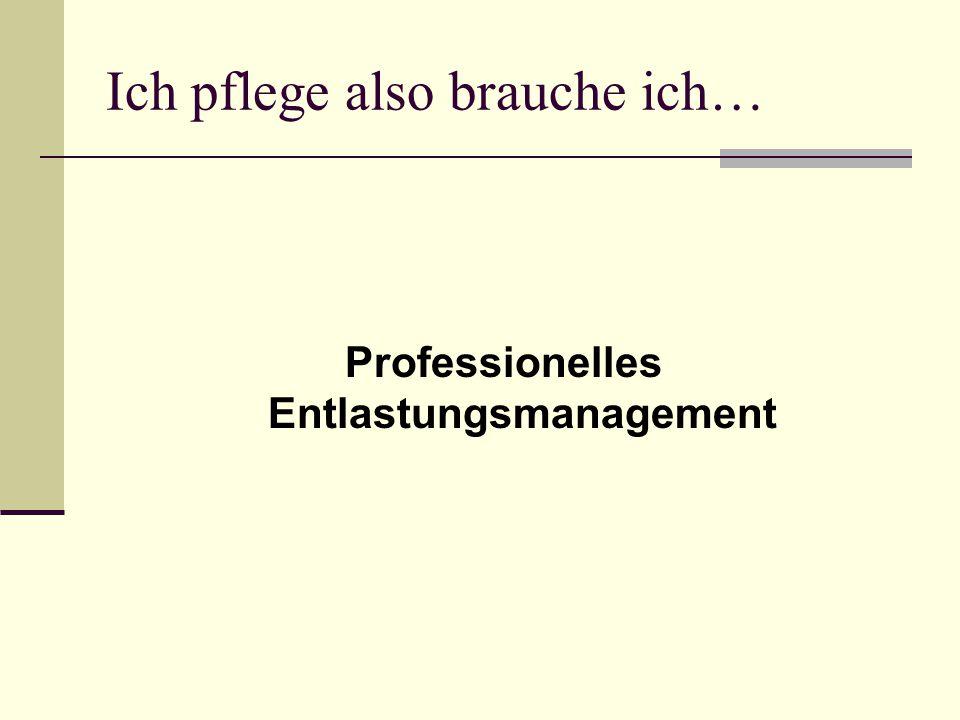 Ich pflege also brauche ich… Professionelles Entlastungsmanagement