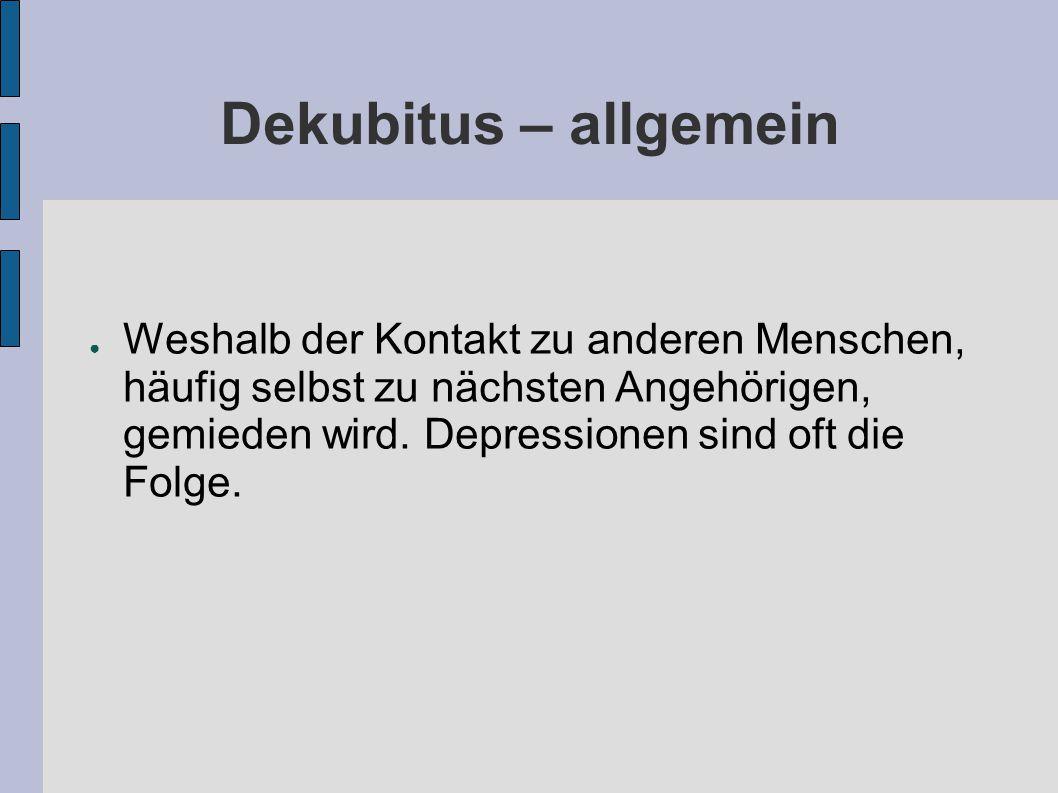 Dekubitus – allgemein ● Weshalb der Kontakt zu anderen Menschen, häufig selbst zu nächsten Angehörigen, gemieden wird.