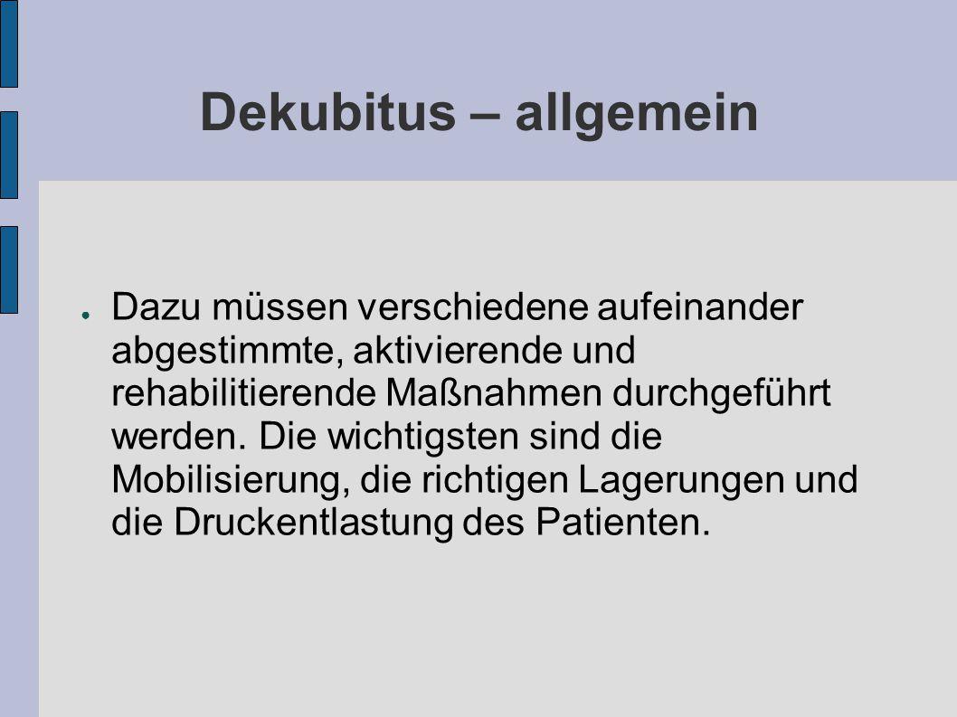 Dekubitus – allgemein ● Dazu müssen verschiedene aufeinander abgestimmte, aktivierende und rehabilitierende Maßnahmen durchgeführt werden.