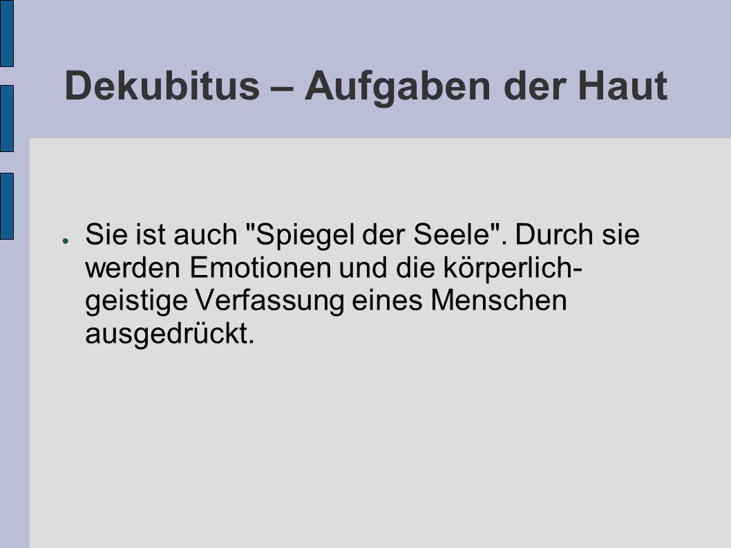 Dekubitus – Aufgaben der Haut ● Sie ist auch Spiegel der Seele .