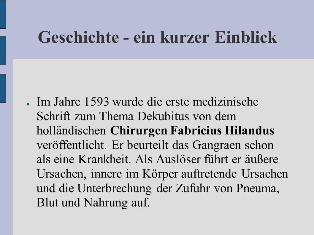 Geschichte - ein kurzer Einblick ● Im Jahre 1593 wurde die erste medizinische Schrift zum Thema Dekubitus von dem holländischen Chirurgen Fabricius Hilandus veröffentlicht.