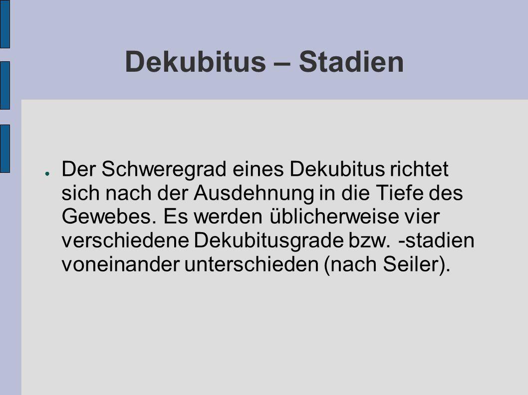 Dekubitus – Stadien ● Der Schweregrad eines Dekubitus richtet sich nach der Ausdehnung in die Tiefe des Gewebes.