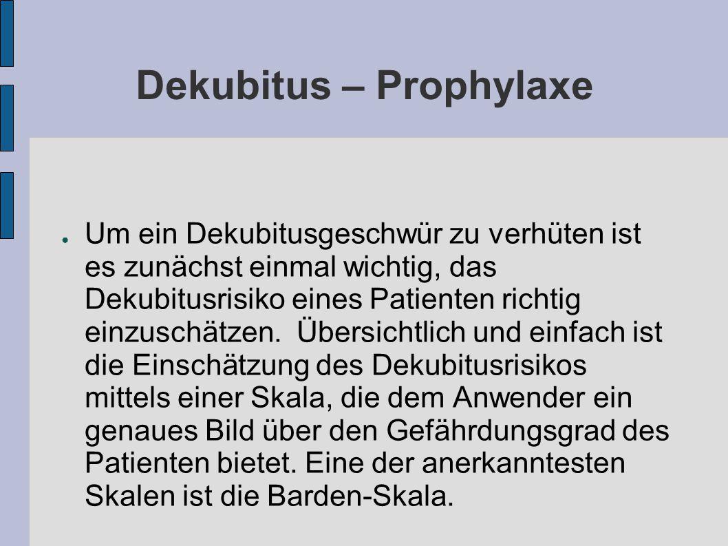 Dekubitus – Prophylaxe ● Um ein Dekubitusgeschwür zu verhüten ist es zunächst einmal wichtig, das Dekubitusrisiko eines Patienten richtig einzuschätzen.
