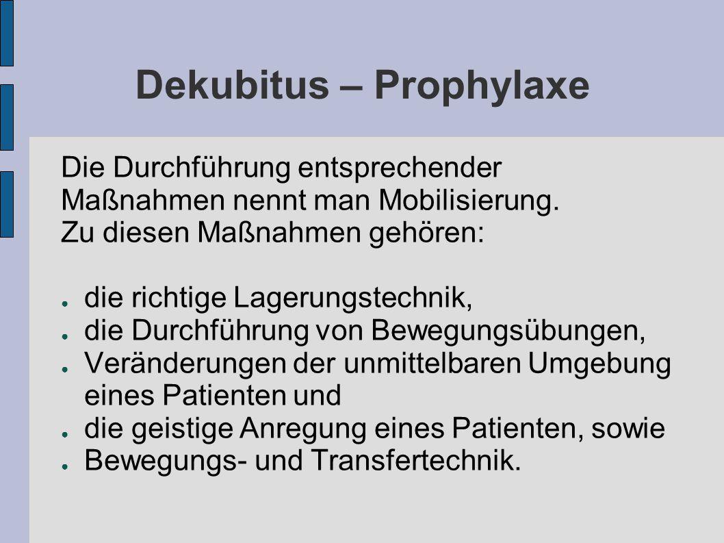 Dekubitus – Prophylaxe Die Durchführung entsprechender Maßnahmen nennt man Mobilisierung.