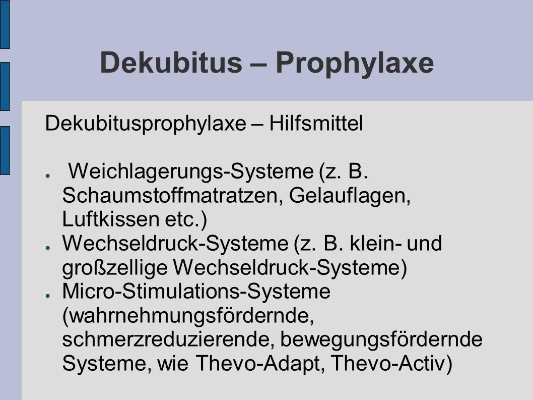 Dekubitus – Prophylaxe Dekubitusprophylaxe – Hilfsmittel ● Weichlagerungs-Systeme (z.
