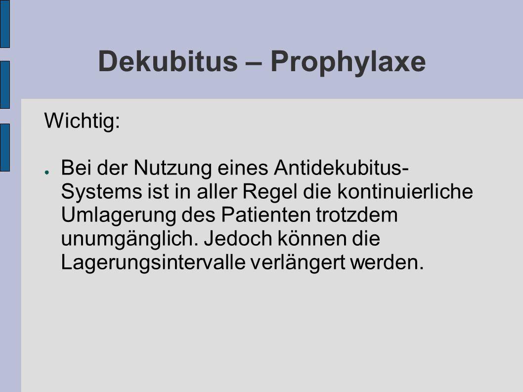 Dekubitus – Prophylaxe Wichtig: ● Bei der Nutzung eines Antidekubitus- Systems ist in aller Regel die kontinuierliche Umlagerung des Patienten trotzdem unumgänglich.