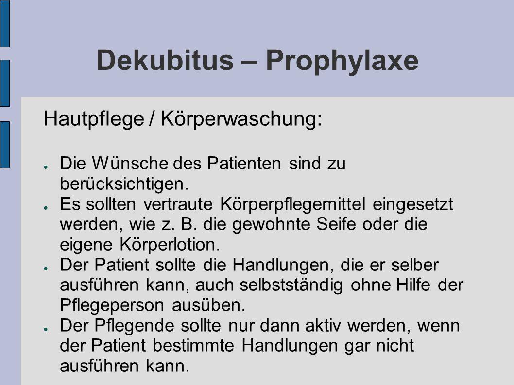 Dekubitus – Prophylaxe Hautpflege / Körperwaschung: ● Die Wünsche des Patienten sind zu berücksichtigen.