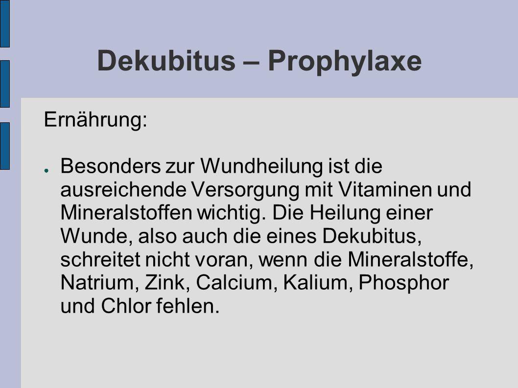 Dekubitus – Prophylaxe Ernährung: ● Besonders zur Wundheilung ist die ausreichende Versorgung mit Vitaminen und Mineralstoffen wichtig.