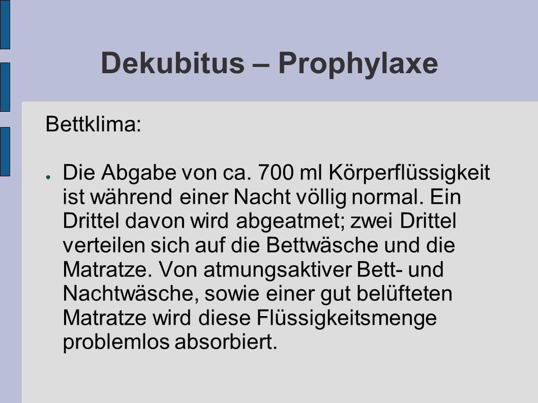 Dekubitus – Prophylaxe Bettklima: ● Die Abgabe von ca.