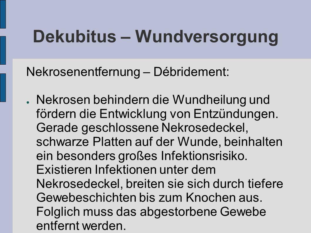 Dekubitus – Wundversorgung Nekrosenentfernung – Débridement: ● Nekrosen behindern die Wundheilung und fördern die Entwicklung von Entzündungen.