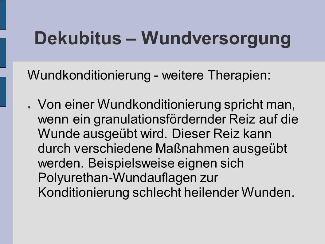 Wundkonditionierung - weitere Therapien: ● Von einer Wundkonditionierung spricht man, wenn ein granulationsfördernder Reiz auf die Wunde ausgeübt wird.