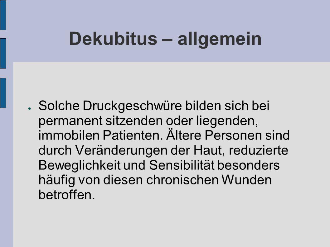 Dekubitus – allgemein ● Solche Druckgeschwüre bilden sich bei permanent sitzenden oder liegenden, immobilen Patienten.