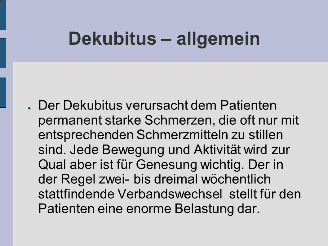 Dekubitus – allgemein ● Der Dekubitus verursacht dem Patienten permanent starke Schmerzen, die oft nur mit entsprechenden Schmerzmitteln zu stillen sind.