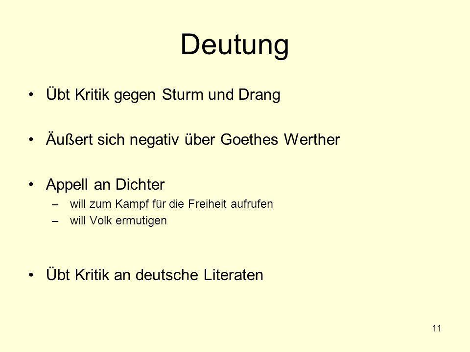 11 Deutung Übt Kritik gegen Sturm und Drang Äußert sich negativ über Goethes Werther Appell an Dichter – will zum Kampf für die Freiheit aufrufen – wi