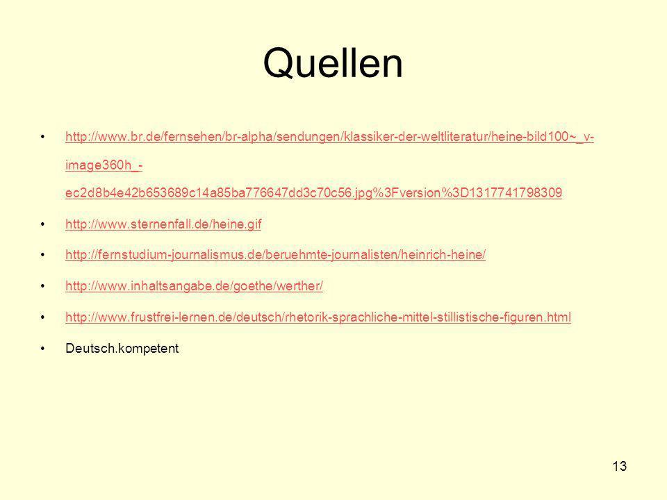 13 Quellen http://www.br.de/fernsehen/br-alpha/sendungen/klassiker-der-weltliteratur/heine-bild100~_v- image360h_- ec2d8b4e42b653689c14a85ba776647dd3c