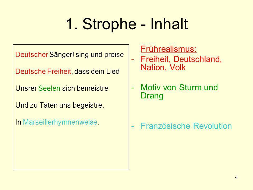 4 1. Strophe - Inhalt Deutscher Sänger! sing und preise Deutsche Freiheit, dass dein Lied Unsrer Seelen sich bemeistre Und zu Taten uns begeistre, In