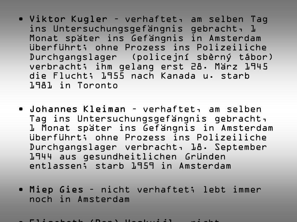 Viktor Kugler – verhaftet, am selben Tag ins Untersuchungsgefängnis gebracht, 1 Monat später ins Gefängnis in Amsterdam überführt; ohne Prozess ins Po