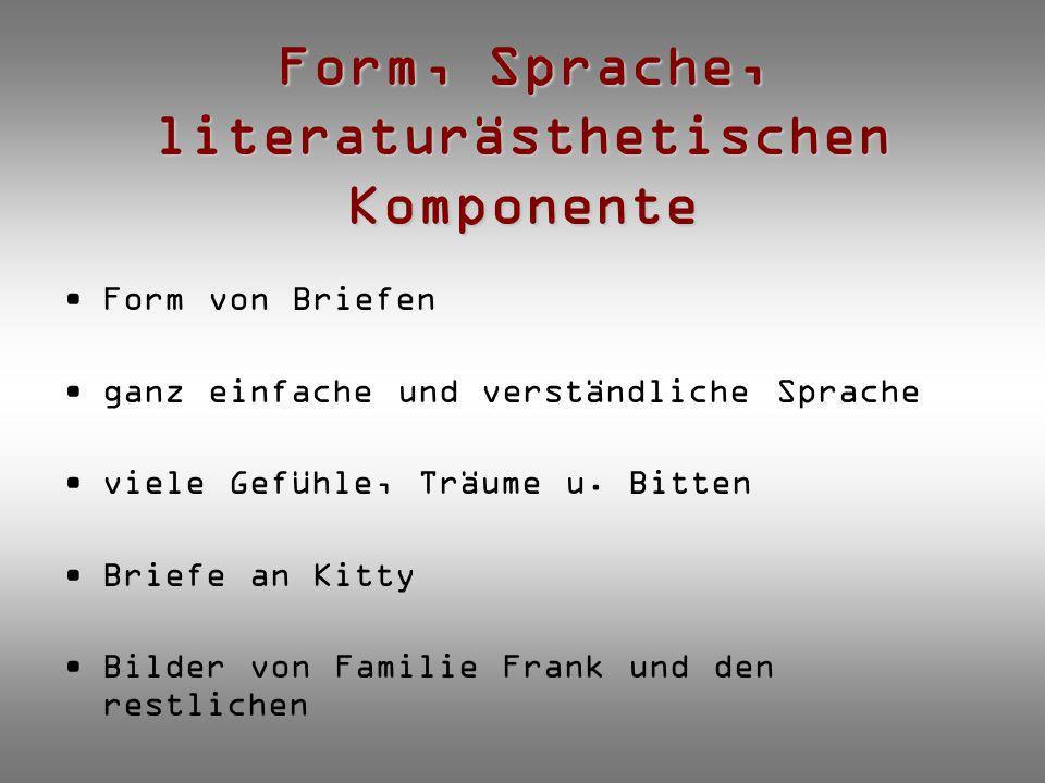 Form, Sprache, literaturästhetischen Komponente Form von Briefen ganz einfache und verständliche Sprache viele Gefühle, Träume u. Bitten Briefe an Kit