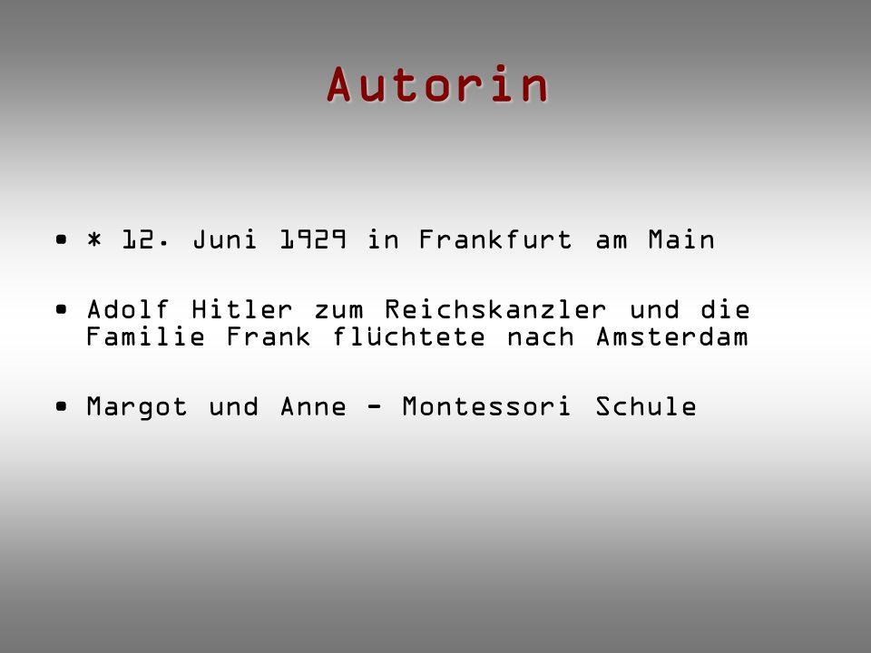 Autorin * 12. Juni 1929 in Frankfurt am Main Adolf Hitler zum Reichskanzler und die Familie Frank flüchtete nach Amsterdam Margot und Anne - Montessor