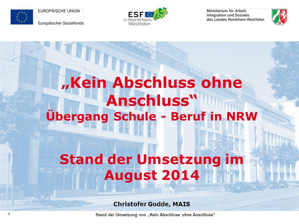 """1 Stand der Umsetzung von """"Kein Abschluss ohne Anschluss"""" """"Kein Abschluss ohne Anschluss"""" Übergang Schule - Beruf in NRW Stand der Umsetzung im August"""