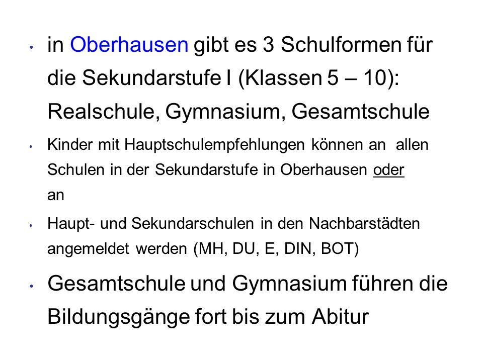 in Oberhausen gibt es 3 Schulformen für die Sekundarstufe I (Klassen 5 – 10): Realschule, Gymnasium, Gesamtschule Kinder mit Hauptschulempfehlungen kö
