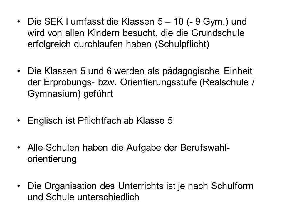 Die SEK I umfasst die Klassen 5 – 10 (- 9 Gym.) und wird von allen Kindern besucht, die die Grundschule erfolgreich durchlaufen haben (Schulpflicht) D