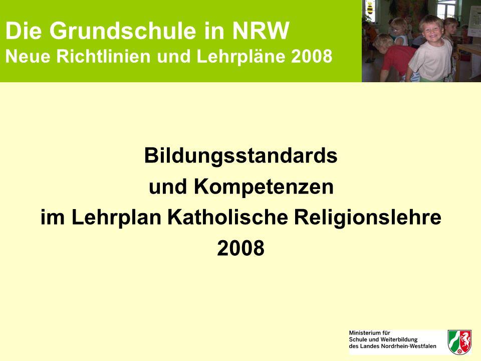 Die Grundschule in NRW Neue Richtlinien und Lehrpläne 2008 Bildungsstandards und Kompetenzen im Lehrplan Katholische Religionslehre 2008