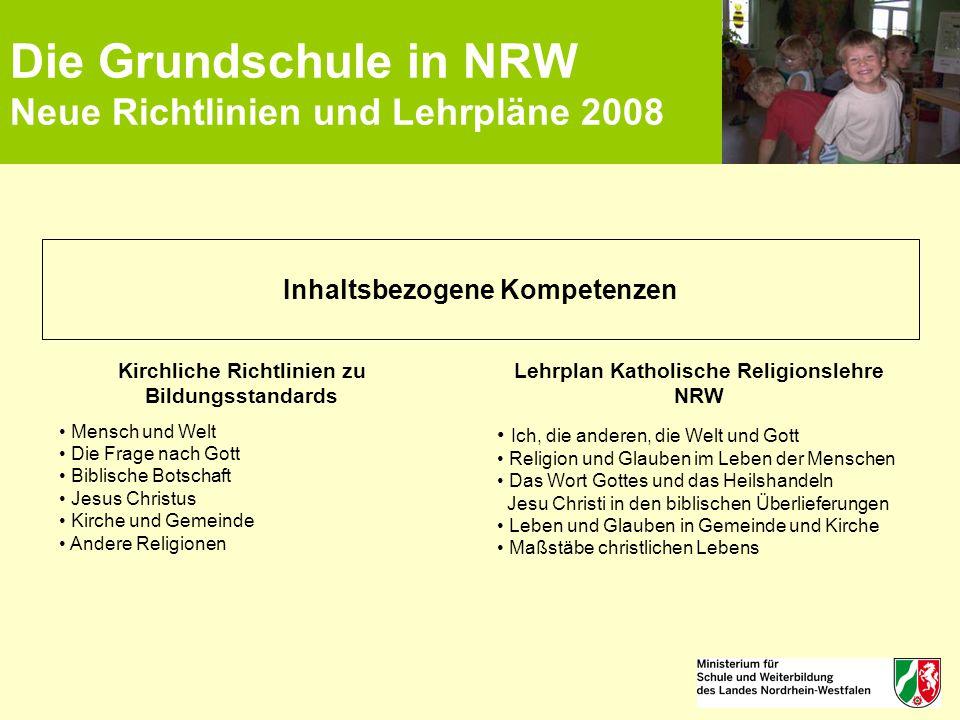 Die Grundschule in NRW Neue Richtlinien und Lehrpläne 2008 Inhaltsbezogene Kompetenzen Kirchliche Richtlinien zu Bildungsstandards Mensch und Welt Die