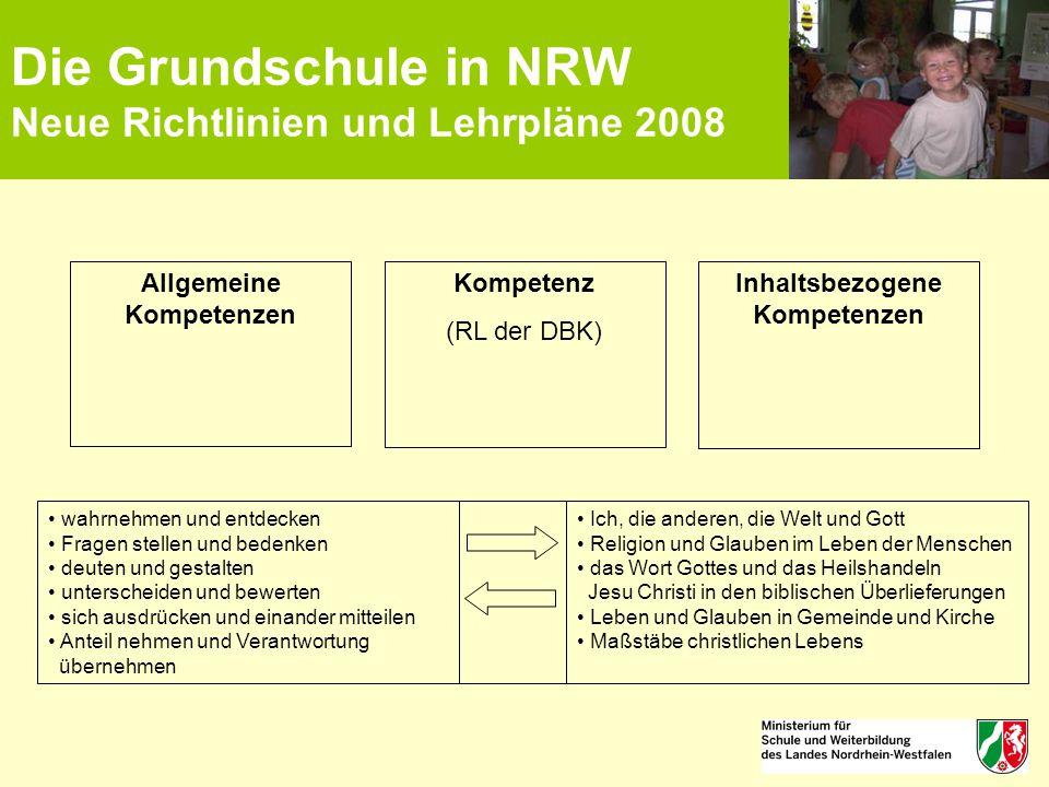 Die Grundschule in NRW Neue Richtlinien und Lehrpläne 2008 Allgemeine Kompetenzen Kompetenz (RL der DBK) Inhaltsbezogene Kompetenzen wahrnehmen und en