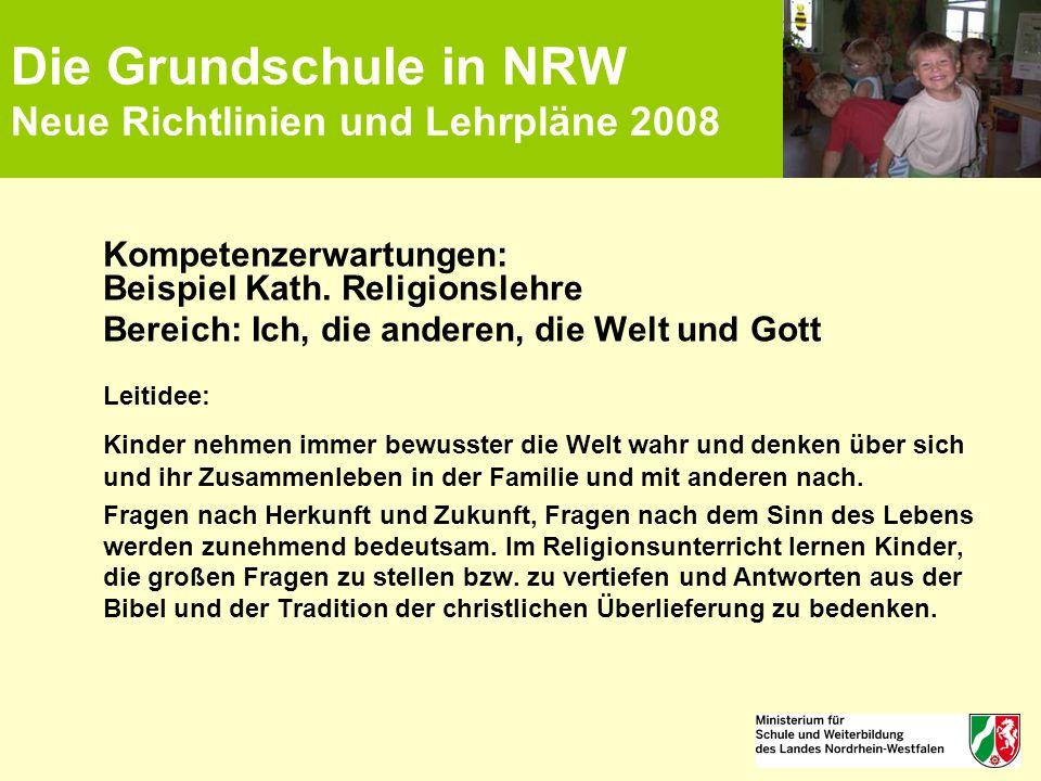 Die Grundschule in NRW Neue Richtlinien und Lehrpläne 2008 Kompetenzerwartungen: Beispiel Kath. Religionslehre Bereich: Ich, die anderen, die Welt und
