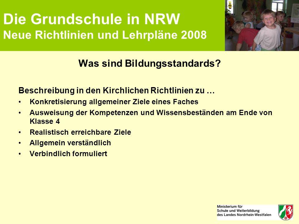Die Grundschule in NRW Neue Richtlinien und Lehrpläne 2008 Was sind Bildungsstandards? Beschreibung in den Kirchlichen Richtlinien zu … Konkretisierun