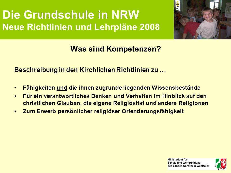 Die Grundschule in NRW Neue Richtlinien und Lehrpläne 2008 Was sind Kompetenzen? Beschreibung in den Kirchlichen Richtlinien zu … Fähigkeiten und die