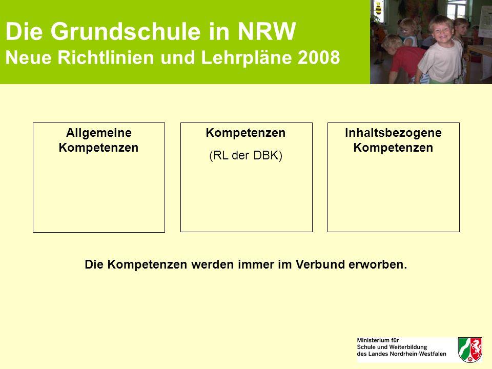 Die Grundschule in NRW Neue Richtlinien und Lehrpläne 2008 Allgemeine Kompetenzen (RL der DBK) Inhaltsbezogene Kompetenzen Die Kompetenzen werden imme
