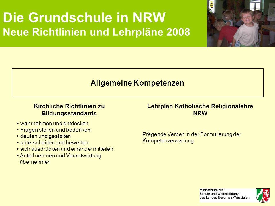 Die Grundschule in NRW Neue Richtlinien und Lehrpläne 2008 Allgemeine Kompetenzen Kirchliche Richtlinien zu Bildungsstandards wahrnehmen und entdecken