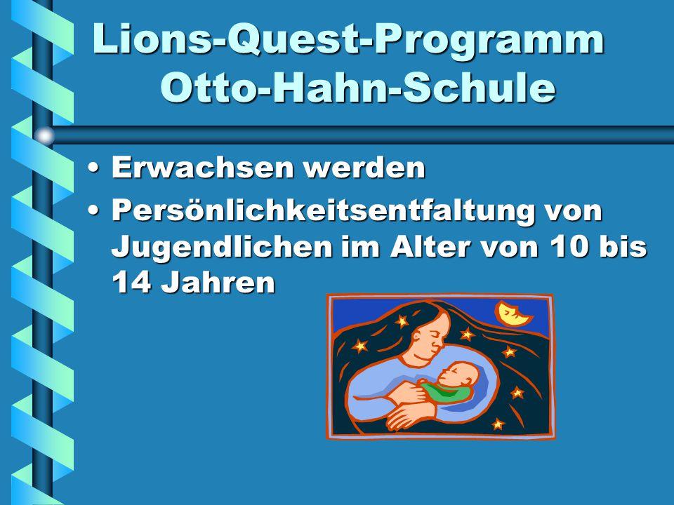 Lions-Quest-Programm Otto-Hahn-Schule Erwachsen werdenErwachsen werden Persönlichkeitsentfaltung von Jugendlichen im Alter von 10 bis 14 JahrenPersönlichkeitsentfaltung von Jugendlichen im Alter von 10 bis 14 Jahren