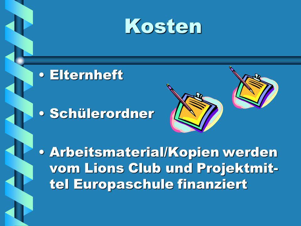 Kosten ElternheftElternheft SchülerordnerSchülerordner Arbeitsmaterial/Kopien werden vom Lions Club und Projektmit- tel Europaschule finanziertArbeitsmaterial/Kopien werden vom Lions Club und Projektmit- tel Europaschule finanziert