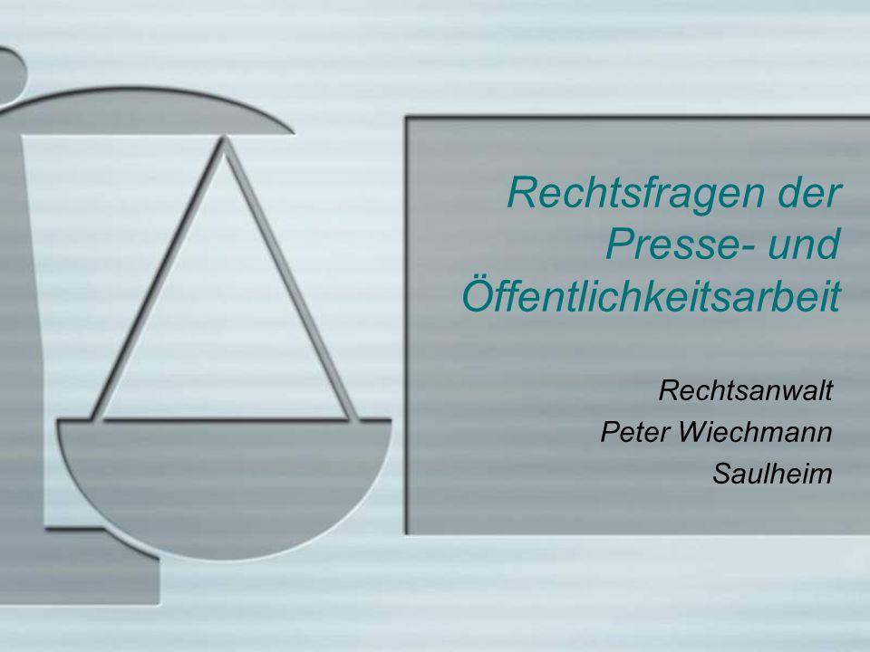 Rechtsfragen der Presse- und Öffentlichkeitsarbeit Rechtsanwalt Peter Wiechmann Saulheim