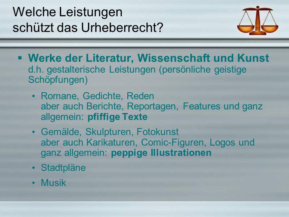 Welche Leistungen schützt das Urheberrecht.  Werke der Literatur, Wissenschaft und Kunst d.h.