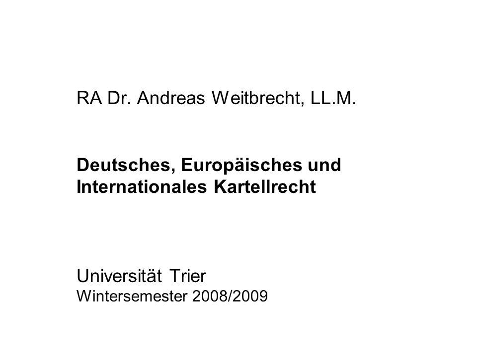 RA Dr. Andreas Weitbrecht, LL.M. Deutsches, Europäisches und Internationales Kartellrecht Universität Trier Wintersemester 2008/2009