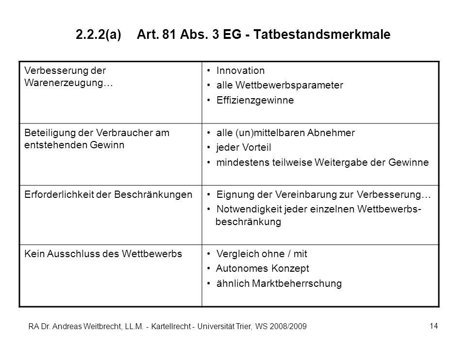RA Dr. Andreas Weitbrecht, LL.M. - Kartellrecht - Universität Trier, WS 2008/2009 14 2.2.2(a) Art. 81 Abs. 3 EG - Tatbestandsmerkmale Verbesserung der