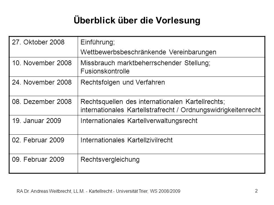 RA Dr. Andreas Weitbrecht, LL.M. - Kartellrecht - Universität Trier, WS 2008/2009 2 Überblick über die Vorlesung 27. Oktober 2008Einführung; Wettbewer