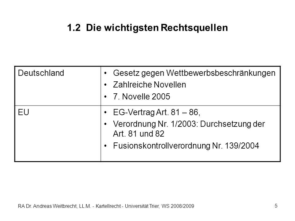 RA Dr. Andreas Weitbrecht, LL.M. - Kartellrecht - Universität Trier, WS 2008/2009 5 1.2 Die wichtigsten Rechtsquellen DeutschlandGesetz gegen Wettbewe
