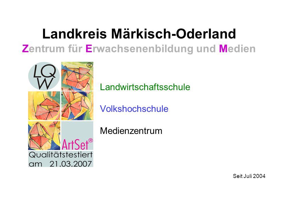 Landkreis Märkisch-Oderland Zentrum für Erwachsenenbildung und Medien Landwirtschaftsschule Volkshochschule Medienzentrum Seit Juli 2004