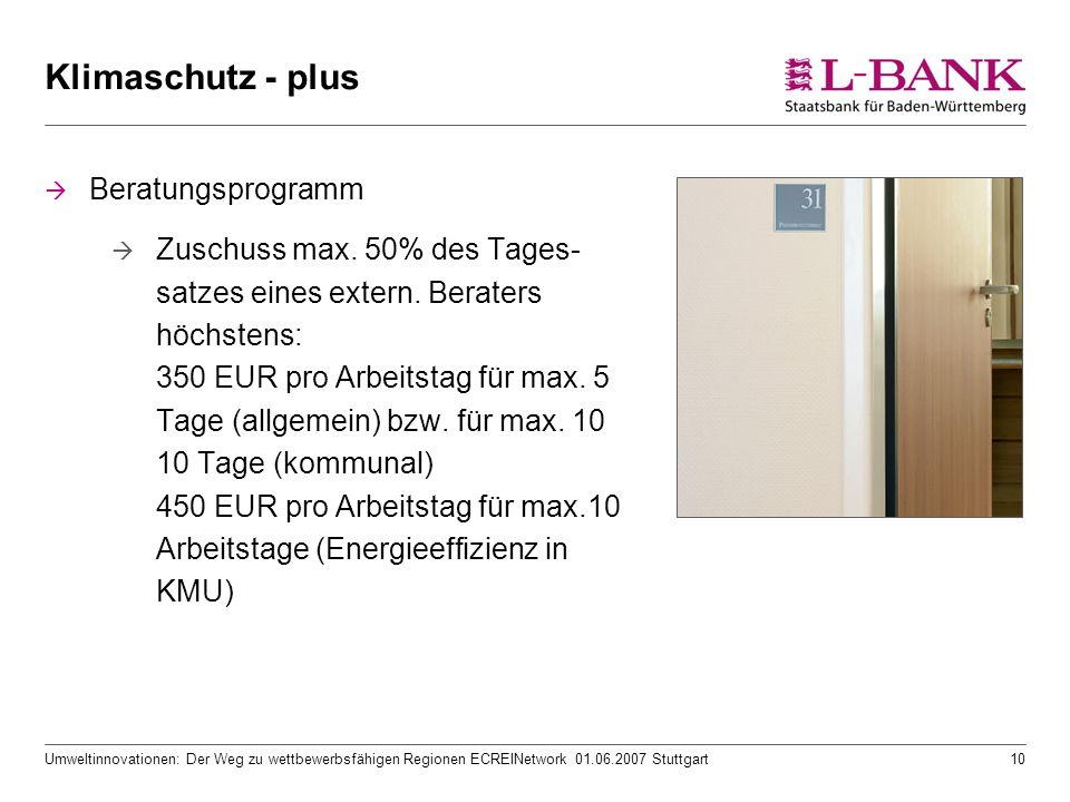 Umweltinnovationen: Der Weg zu wettbewerbsfähigen Regionen ECREINetwork 01.06.2007 Stuttgart10 Klimaschutz - plus  Beratungsprogramm  Zuschuss max.