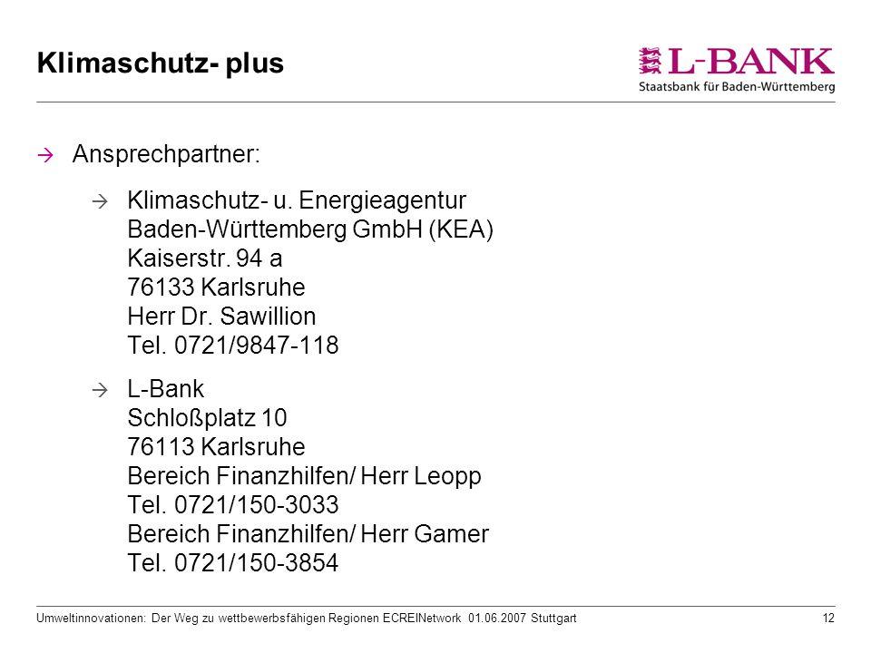 Umweltinnovationen: Der Weg zu wettbewerbsfähigen Regionen ECREINetwork 01.06.2007 Stuttgart12 Klimaschutz- plus  Ansprechpartner:  Klimaschutz- u.