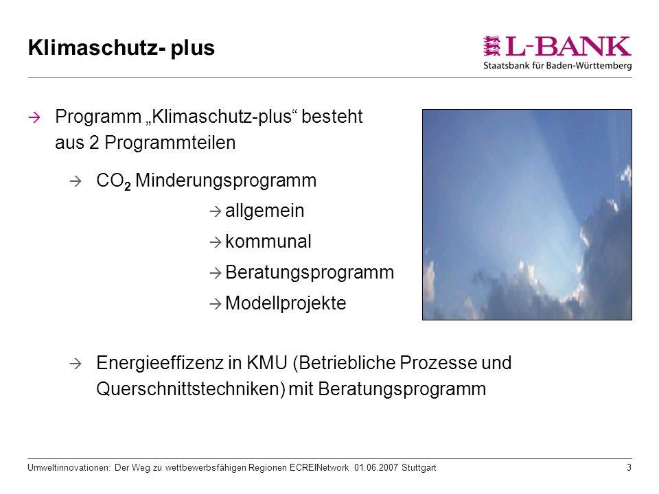"""Umweltinnovationen: Der Weg zu wettbewerbsfähigen Regionen ECREINetwork 01.06.2007 Stuttgart3 Klimaschutz- plus  Programm """"Klimaschutz-plus"""" besteht"""