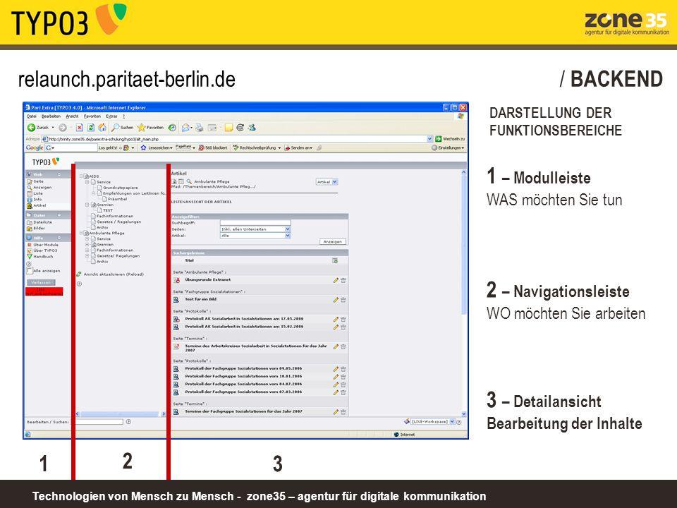 Technologien von Mensch zu Mensch - zone35 – agentur für digitale kommunikation relaunch.paritaet-berlin.de/ BACKEND DARSTELLUNG DER FUNKTIONSBEREICHE 1 1 – Modulleiste WAS möchten Sie tun 2 2 – Navigationsleiste WO möchten Sie arbeiten 3 3 – Detailansicht Bearbeitung der Inhalte